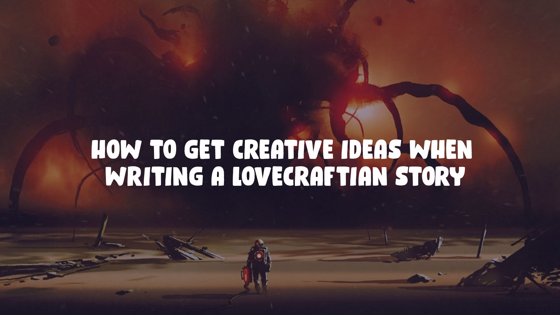 How to Get Creative Ideas When Writing a Lovecraftian Story - Joab Stieglitz
